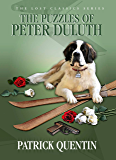 The Puzzles of Peter Duluth: The Lost Classics Series