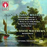 Ralph Vaughan Williams: Norfolk Rhapsodies Nos. 1 & 2/The Bluebird/Music for an EFDS Masque/Variations for Orchestra/David Matthews: Norfolk March [SACD Hybrid Multi-channel]