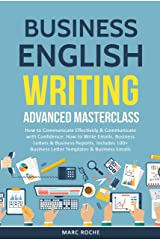 Business English Writing: Advanced Masterclass- How to Communicate Effectively & Communicate with Confidence: How to Write Emails, Business Letters & Business ... Letters (Business English Originals Book 1) Kindle Edition