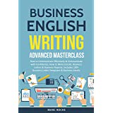 Business English Writing: Advanced Masterclass- How to Communicate Effectively & Communicate with Confidence: How to Write Em
