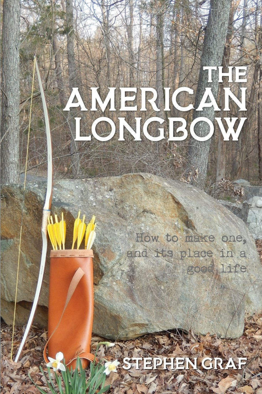 the-american-longbow-how-to-make-one-and-its-place-in-a-good-life