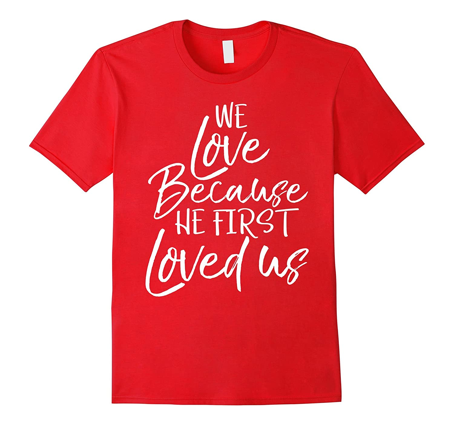 We Love Because He First Love Us Shirt Vintage Christian Tee-Art