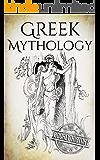 Greek Mythology: A Concise Guide to Ancient Gods, Heroes, Beliefs and Myths of Greek Mythology (Greek Mythology - Norse Mythology - Egyptian Mythology - Celtic Mythology Book 1)