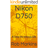 Nikon D750: A step by step guide (DSLR for beginners) book cover