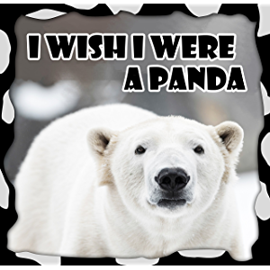 Children Book : I Wish I Were a PANDA (Great Picture Book for Kids) Panda Books for Kids (Ages 4 - 12) (Animal Habitats…