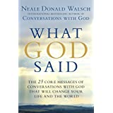What God Said: The 25 Core Messages of Conversations with God That Will Change Your Life and th e World