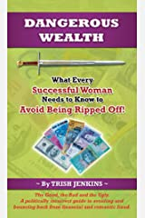 Dangerous Wealth: What Every Successful Woman Needs to Know to Avoid Being Ripped Off! Kindle Edition