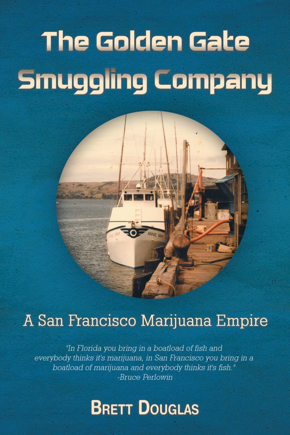 The Golden Gate Smuggling Company: A San Francisco Marijuana Empire pdf
