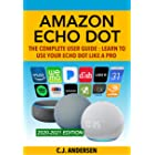 Amazon Echo Dot - The Complete User Guide: Learn to Use Your Echo Dot Like A Pro (Alexa & Echo Dot Setup, Tips and Tricks Boo