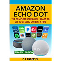 Amazon Echo Dot - The Complete User Guide: Learn to Use Your Echo Dot Like A Pro (Echo Dot Setup, Tips and Tricks Book 1…