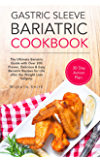 Gastric Sleeve Bariatric Cookbook: The Ultimate Bariatric Guide with Over 200 Proven, Delicious & Easy Bariatric Recipes for Life after the Weight Loss Surgery. 30 Day Action Plan Included.