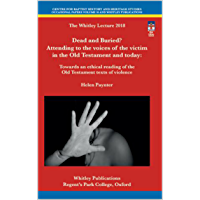 Dead and Buried? Attending to the voices of the victim in the Old Testament and today: Towards an ethical reading of the Old Testament texts of violence (Occasional Papers Book 16) (English Edition)
