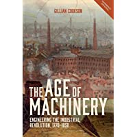 The Age of Machinery: Engineering the Industrial Revolution, 1770-1850 (12) (People, Markets, Goods: Economies and Societies in History)