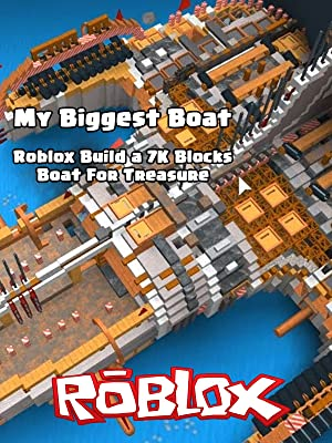 Amazon Com Watch Clip My Biggest Boat Roblox Build A 7k Blocks