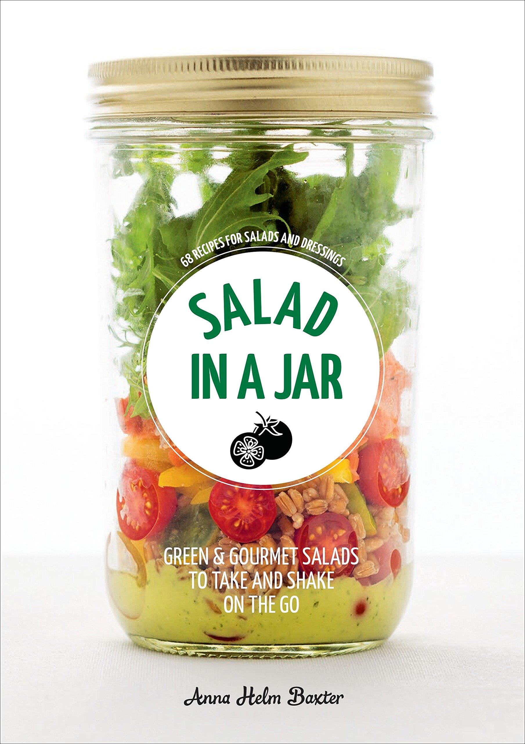 amazon salad in a jar 68 recipes for salads and dressings anna