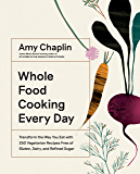 Whole Food Cooking Every Day: Transform the Way You Eat with 250 Vegetarian Recipes Free of Gluten, Dairy, and Refined…