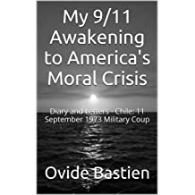 My 9/11 Awakening to Americas Moral Crisis: Diary and Letters - Chile: 11 September 1973 Military Coup Aug 2, 2015