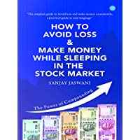How To Avoid Loss & Make Money While Sleeping In The Stock Market: An Easy-To-Understand and Practical Guide for Every Investor