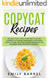 Copycat Recipes: Delicious, Quick, Healthy and Easy to Follow Cookbook For Making Your Favorite Restaurant Dishes at…
