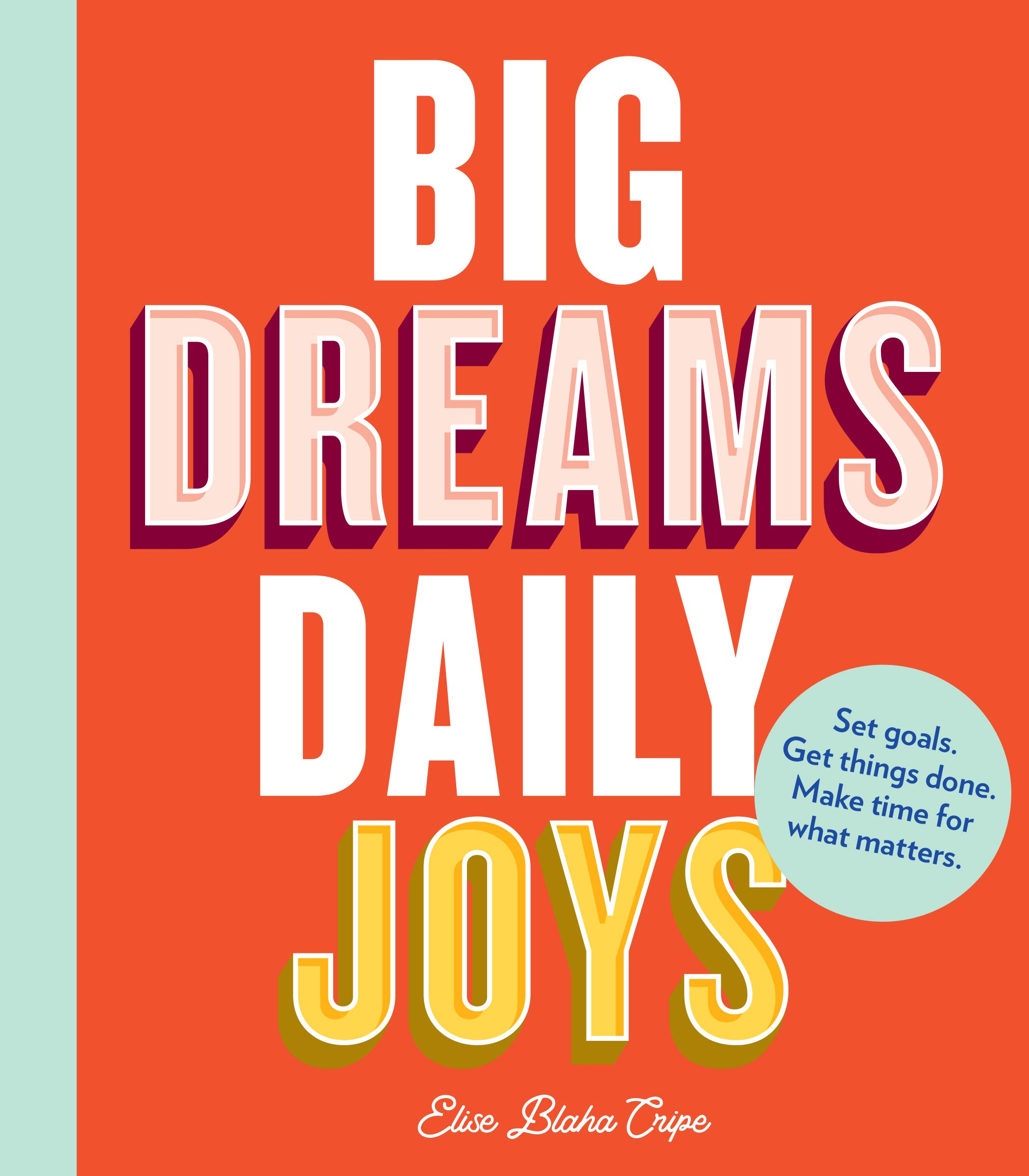 Big Dreams, Daily Joys: Set goals. Get things done. Make time for what matters. (Creative Productivity and Goal Setting Book, Motivational Personal Development Book for Women) by Chronicle Books