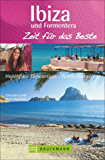 Reiseführer Ibiza und Formentera. Zeit für das Beste: Highlights – Geheimtipps – Wohlfühladressen. Ein Balearen-Reiseführer für den Urlaub; Top Strände, Wassersport und Nightlife.