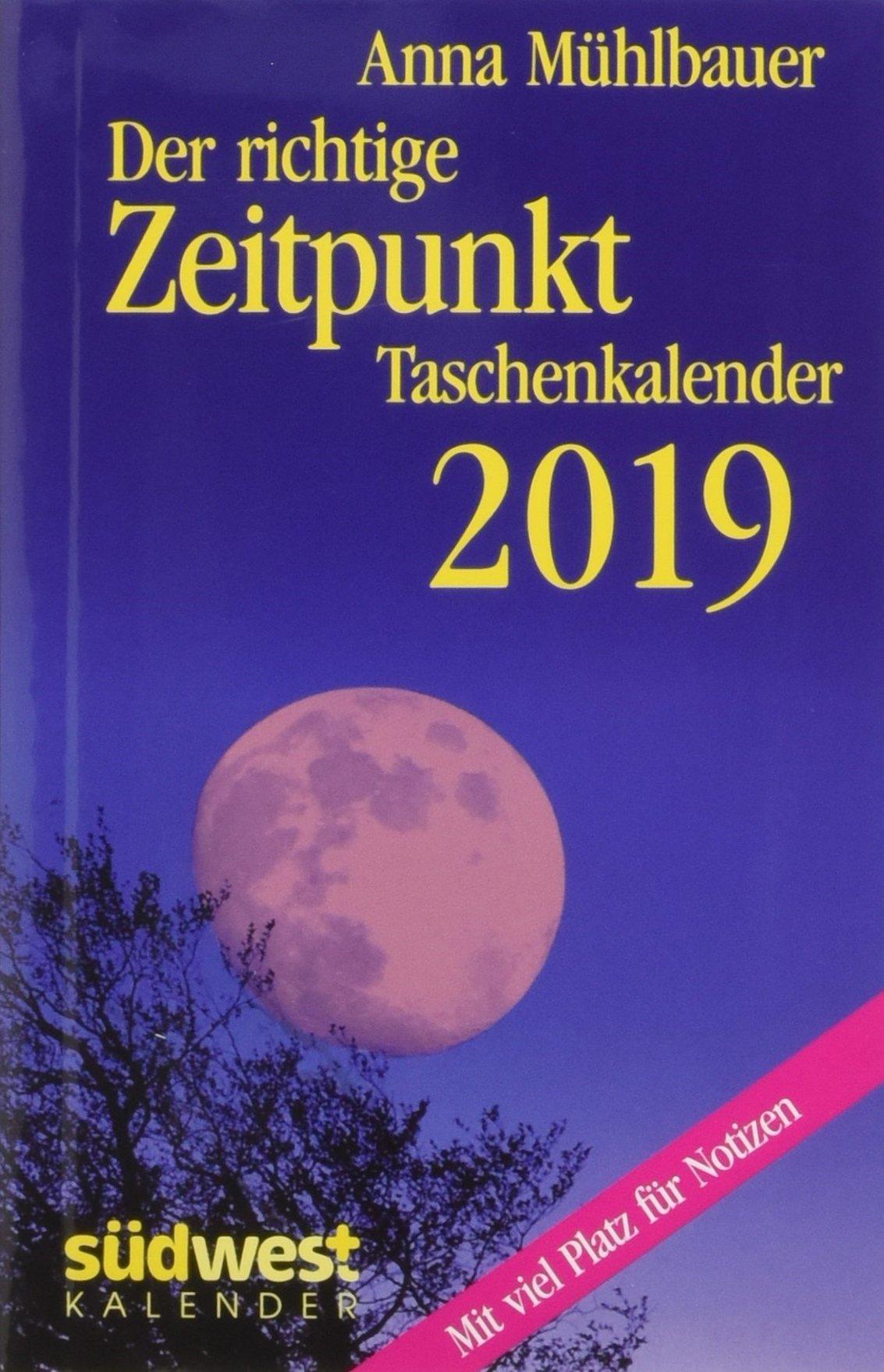 Der richtige Zeitpunkt 2019 Taschenkalender Kalender – 4. Juni 2018 Anna Mühlbauer Südwest Verlag 3517096490 Ratgeber / Sonstiges