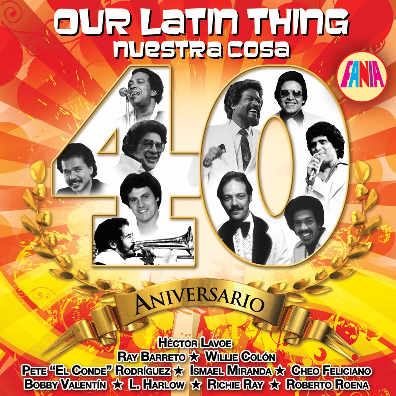 Our Latin Thing - Nuestra Cosa - 40 Aniversario