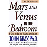 Mars and Venus in the Bedroom: A Guide to Lasting Romance and Passion: A Guide to Lasting Romance and Passion.