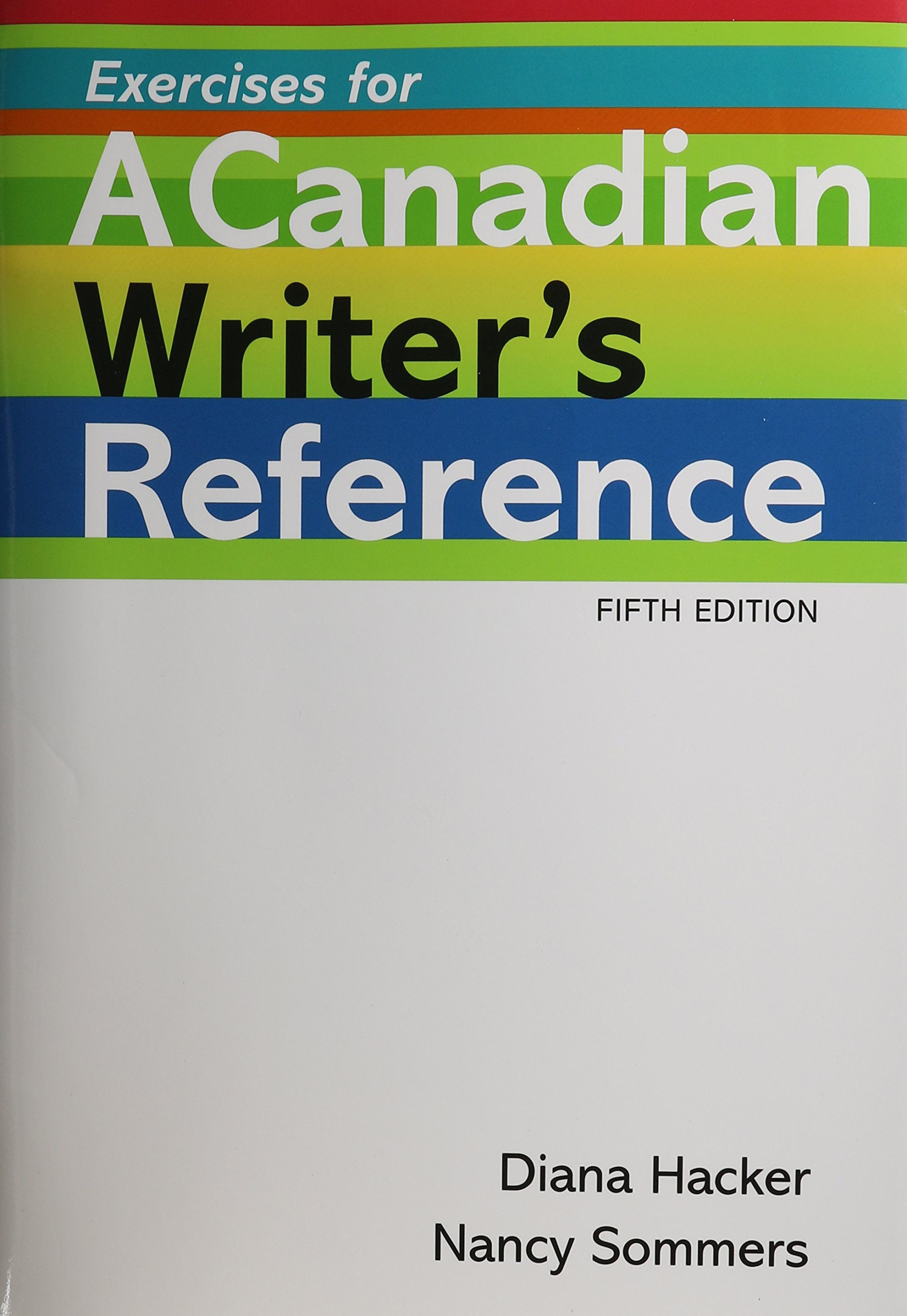 Canadian Writer's Reference 5th Edition & Ex [With Exercises for a Canadian  Writer's Reference 5/E]: Diana Hacker, Nancy Sommers: 9780312692599:  Creative ...