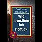 Das kleine Handbuch: Wie investiere Ich richtig?: Die Suche nach der geeigneten Anlagestrategie (German Edition)
