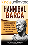 Hannibal Barca: A Captivating Guide to the Carthaginian General Who Fought in the Second Punic War Between Carthage and Ancient Rome