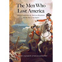 The Men Who Lost America: British Leadership, the American Revolution and the Fate of the Empire (The Lewis Walpole…