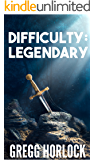 Difficulty: Legendary (LitRPG Series Book 1) (Difficulty:Legendary) (English Edition)