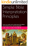 Simple Bible Interpretation Principles: Learn to study and understand the Bible and enhance your spiritual growth