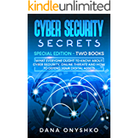 Cyber Security Secrets: Special Edition - Two Books: What Everyone Ought To Know About Cyber Security, Online Threats…