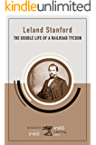 Leland Stanford: The Double Life of a Railroad Tycoon (BiographyIn60)
