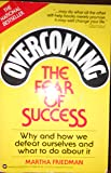 Overcoming the Fear of Success: Why and How We Defeat Ourselves and What to Do About It