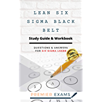 Lean Six Sigma Black Belt Study Guide & Workbook: Questions and Answers for Six Sigma LSSBB: Updated 2021: Pass…