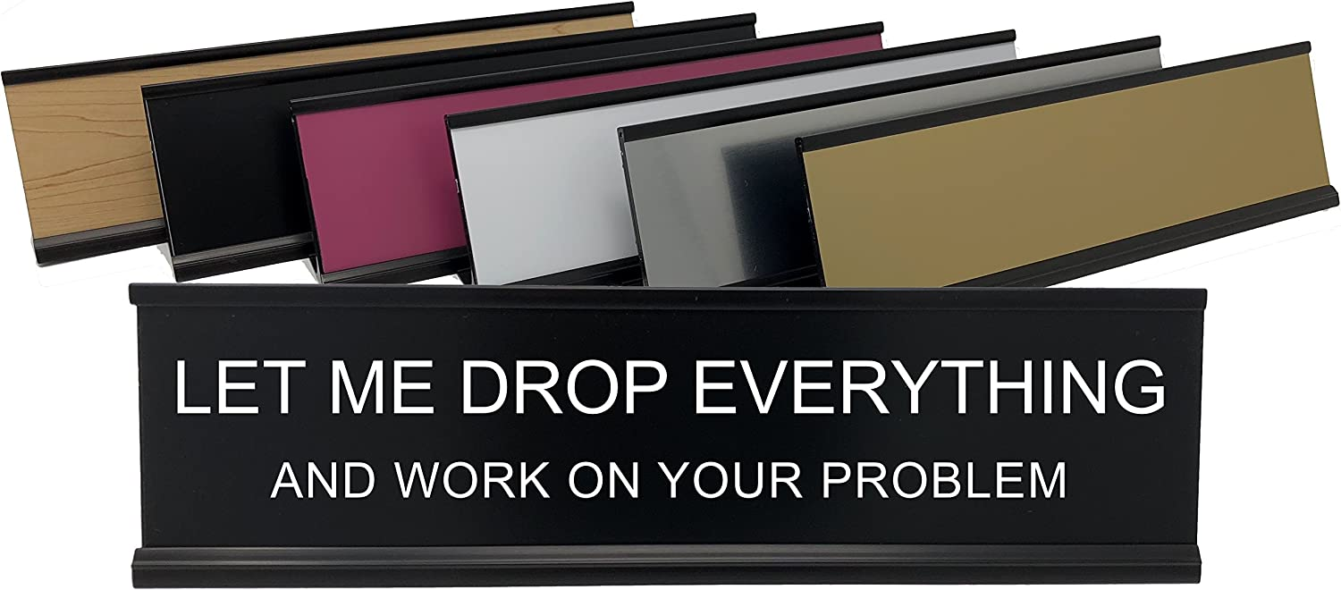 Let Me Drop Everything and Work On Your Problem - Lotsa Laughs Funny Desk Plate by Griffco Supply (Black w/ white text)