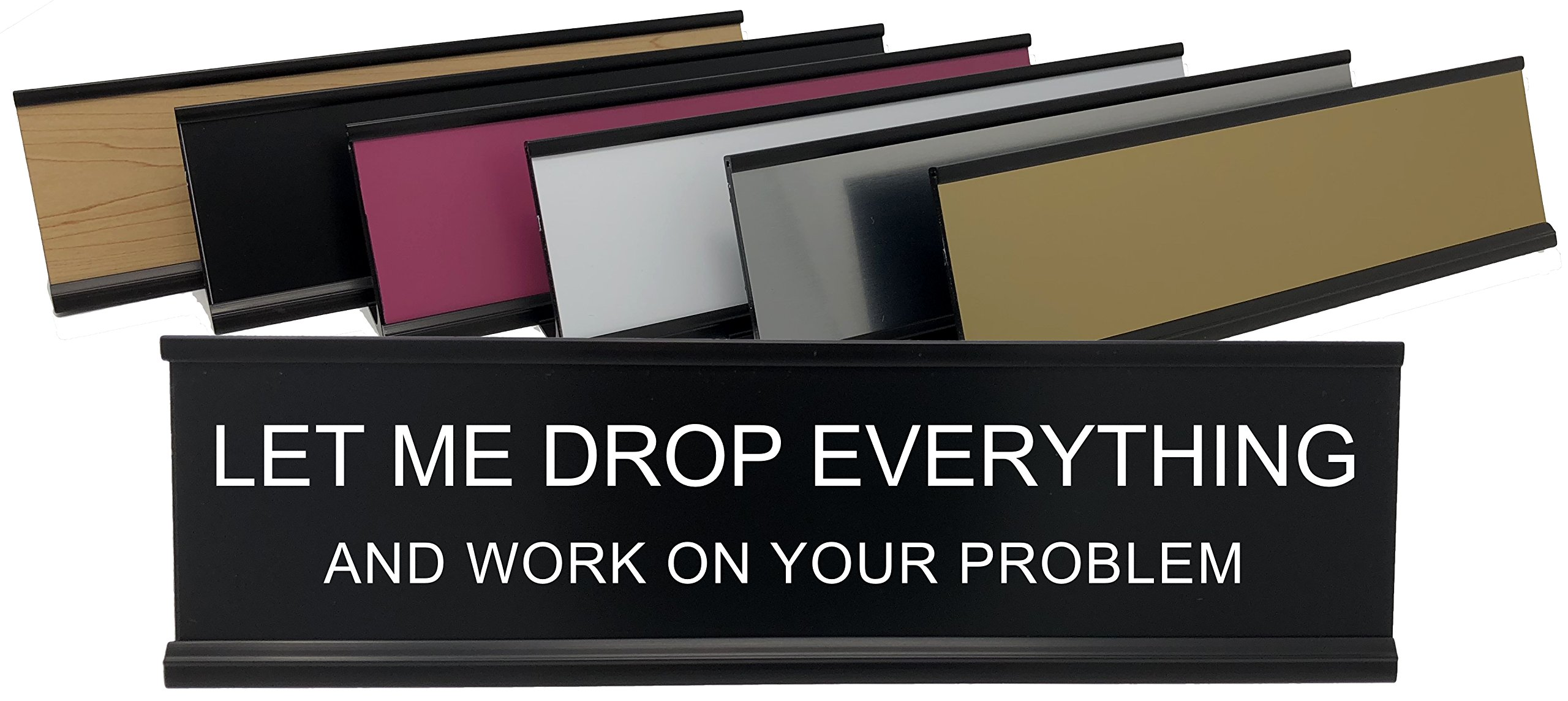 Let Me Drop Everything and Work On Your Problem - Lotsa Laughs Funny Desk Plate by Griffco Supply (Pink w/ black text)