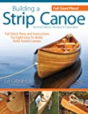 Building a Strip Canoe, Second Edition, Revised & Expanded: Full-Sized Plans and Instructions for 8 Easy-To-Build, Field…