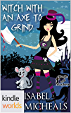 Magic and Mayhem: Witch With An Axe To Grind (Kindle Worlds Novella) (Magick & Chaos Book 4)