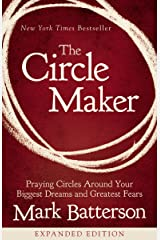 The Circle Maker: Praying Circles Around Your Biggest Dreams and Greatest Fears Kindle Edition