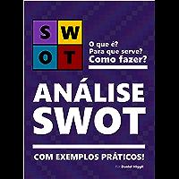 ANÁLISE SWOT   Teoria e exemplos práticos de como fazer!: Aprenda a fazer sua matriz SWOT (Portuguese Edition)