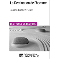 La Destination de l'homme de Johann Gottlieb Fichte: Les Fiches de lecture d'Universalis (French Edition)