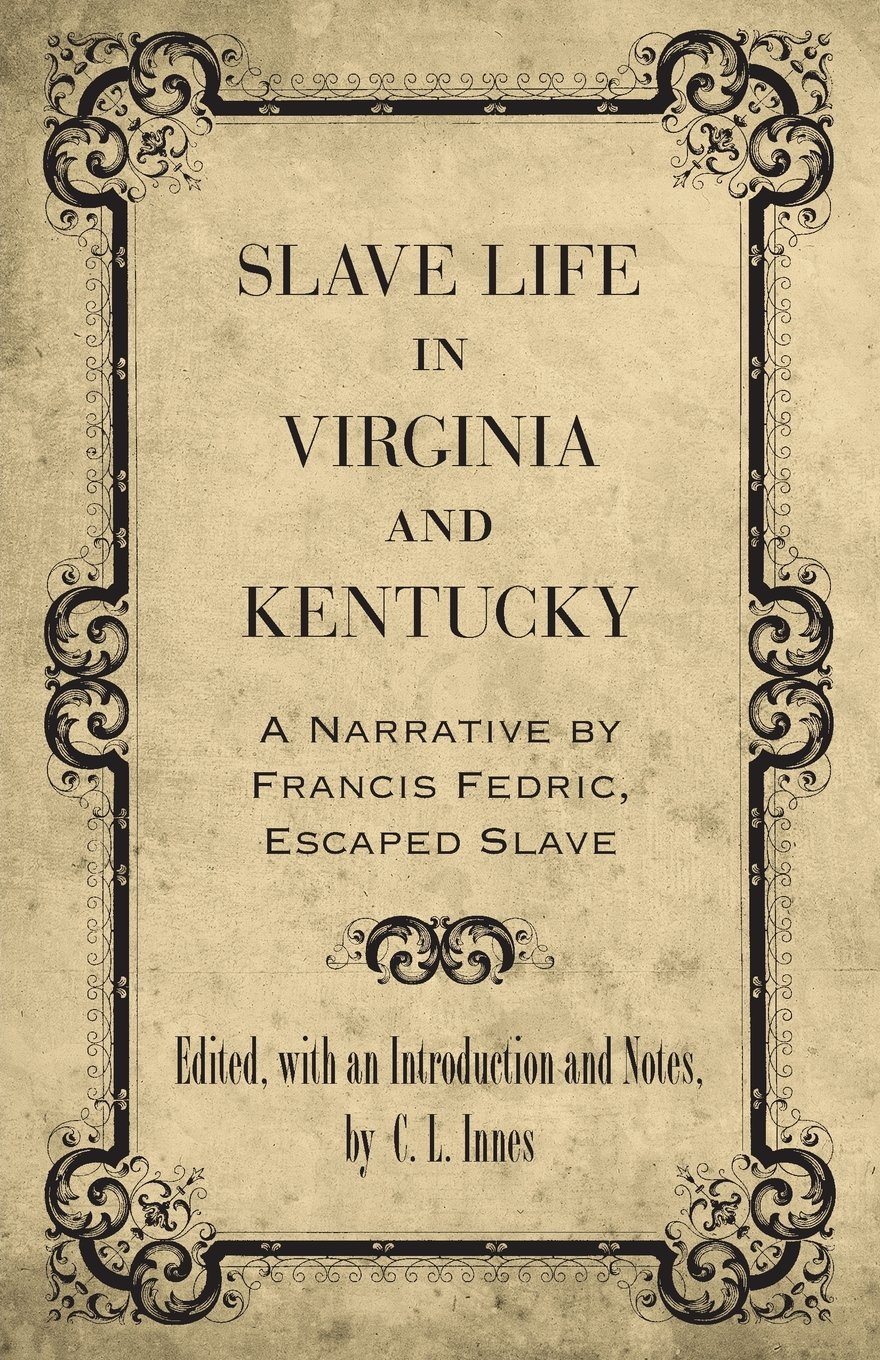 Download Slave Life in Virginia and Kentucky: A Narrative by Francis Fedric, Escaped Slave (Library of Southern Civilization) ebook