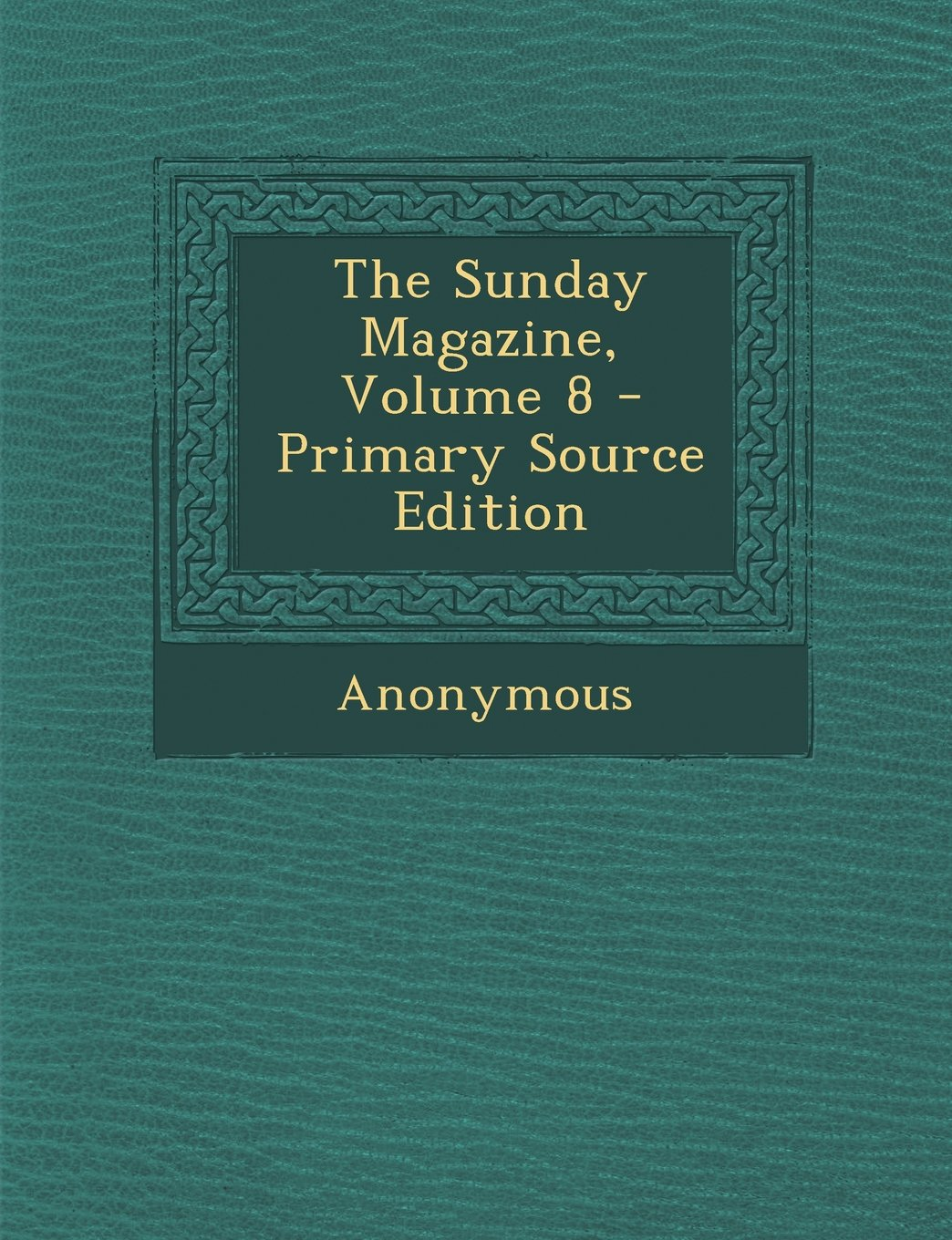 Sunday Magazine, Volume 8 pdf