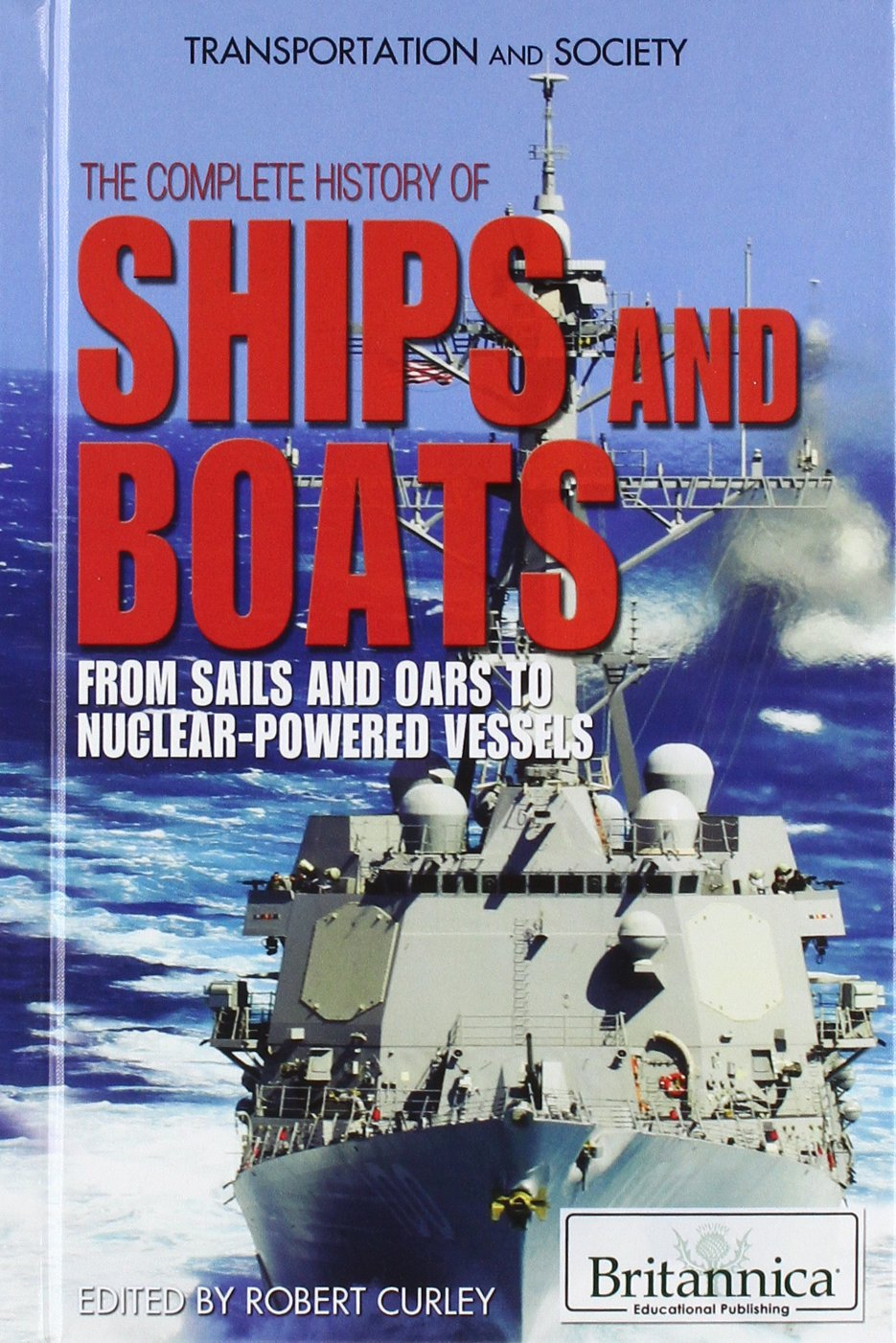 Download The Complete History of Ships and Boats: From Sails and Oars to Nuclear-Powered Vessels (Transportation and Society) pdf