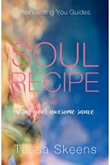 Soul Recipe: REINVENTING YOU Guides Kindle Edition