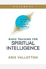 Basic Training for Spiritual Intelligence: Develop the Art of Thinking Like God Kindle Edition
